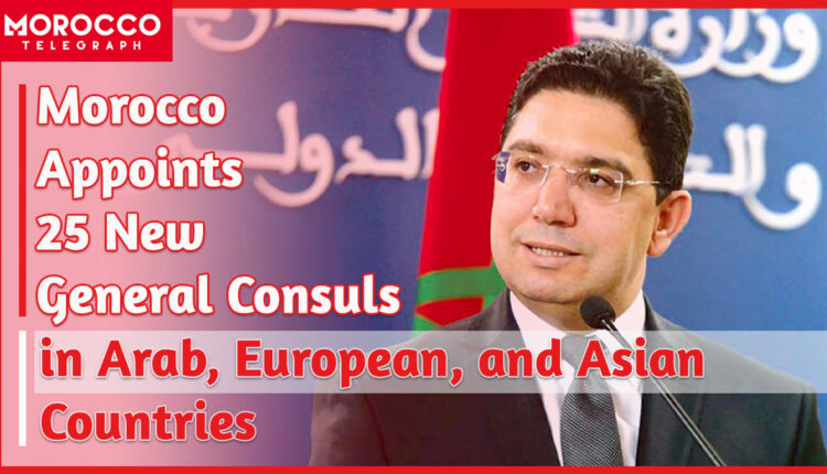 Morocco Appoints 25 New General Consuls Worldwide